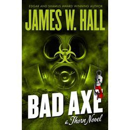 Bad Axe, a Thorn Novel by James w. Hall