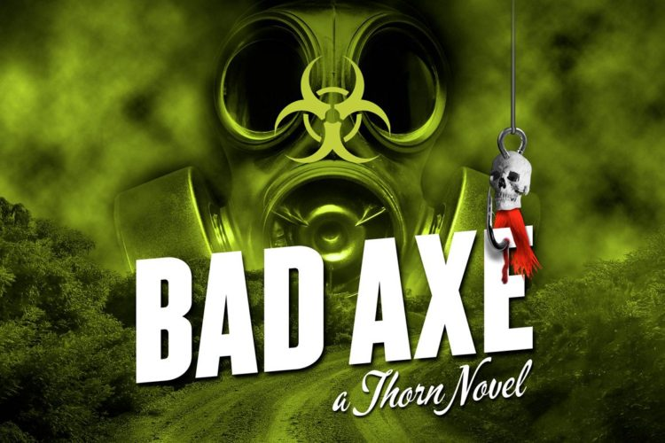 Bad Axe is the newest Thorn Novel
